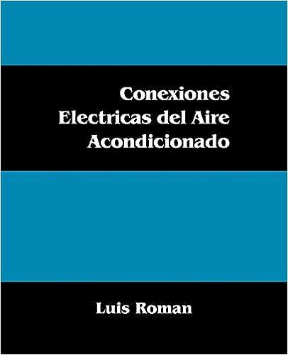 Conexiones Electricas del Aire Acondicionado (Spanish Edition): Luis Roman: 9781432746698: Amazon.com: Books