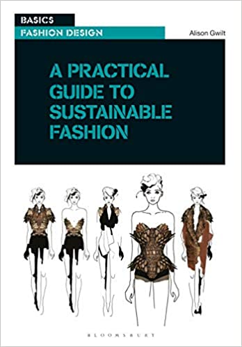 Buy A Practical Guide To Sustainable Fashion Basics Fashion Design Book Online At Low Prices In India A Practical Guide To Sustainable Fashion Basics Fashion Design Reviews Ratings Amazon In