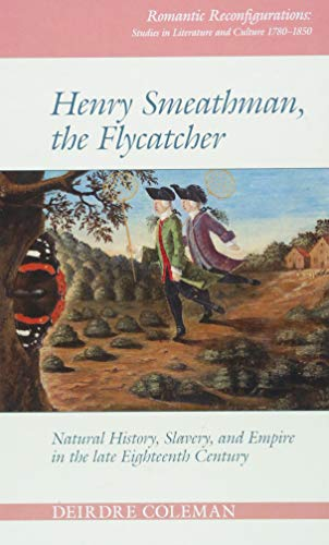 [E.b.o.o.k] Henry Smeathman, the Flycatcher: Natural History, Slavery, and Empire in the Late Eighteenth Century<br />[K.I.N.D.L.E]