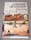 A History of London, Gray, Robert, 080083884X