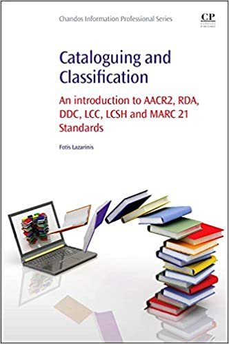 DDC Cataloguing and Classification: An introduction to AACR2 LCC RDA LCSH and MARC 21 Standards