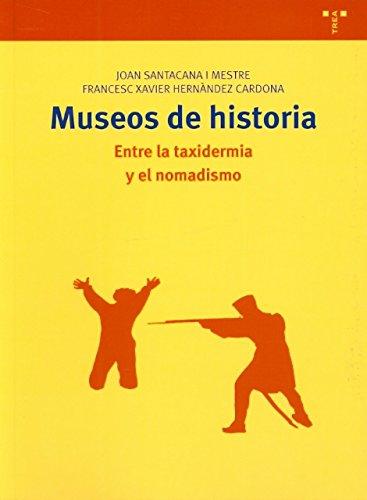 Museos de historia: Entre la taxidermia y el nomadismo (Biblioteconomía y Administración Cultural) Tapa blanda – 1 mar 2011 Joan Santacana Mestre Ediciones Trea S.L. 8497045262