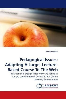 Pedagogical Issues: Adapting A Large, Lecture-Based Course To The Web: Instructional Design Theory For Adapting A Large, Lecture-Based Course To An Online Learning Environment