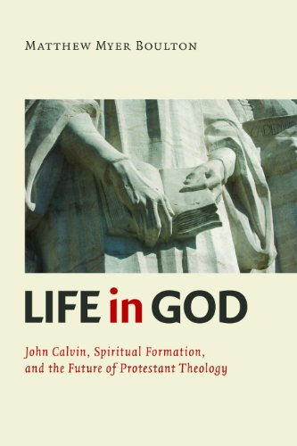 Existence in God: John Calvin, Practical Formation, and the Future of Protestant Theology