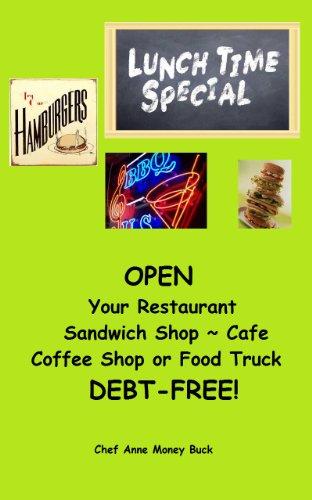 OPEN Your Restaurant, Sandwich Shop, Cafe, Coffee Shop or Food Truck DEBT-FREE!