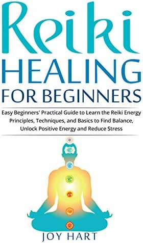 Reiki Healing for Beginners: Easy Beginners' Practical Guide to Learn the Reiki Energy Principles, Techniques, and Basics to Find Balance, Unlock Positive Energy and Reduce Stress