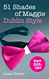 51 Shades of Maggie, Dublin Style: A Dublin Parody of 50 Shades of Grey (Maggie Muff Trilogy)