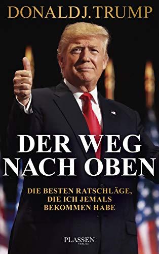 Trump: Der Weg nach oben: Die besten Ratschläge, die ich jemals bekommen habe (German Edition)