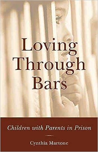 When Parents Are In Prison Children >> Loving Through Bars Children With Parents In Prison Cynthia