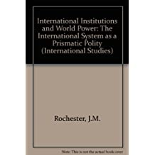International Institutions and World Order: The International System as a Prismatic Polity (International Studies Series Volume 3)