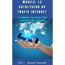 Mobile: Le Catalyseur du Trafic Internet: Mobile entre le marketing et le commerce électronique (French Edition)