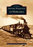 Historic Railroads of Nebraska (Images of Rail)