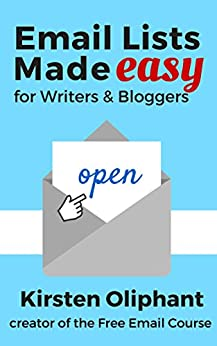 Email Lists Made Easy for Writers and Bloggers by [Oliphant, Kirsten]