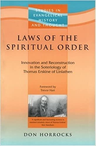 Book Laws of the Spiritual Order: Innovation and Reconstruction in the Soteriology of Thomas Erskine of Linlathen (Studies in Evangelical History and Thought)