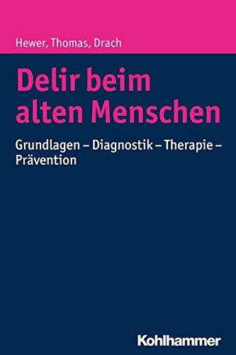 Delir beim alten Menschen: Grundlagen - Diagnostik - Therapie - Prävention