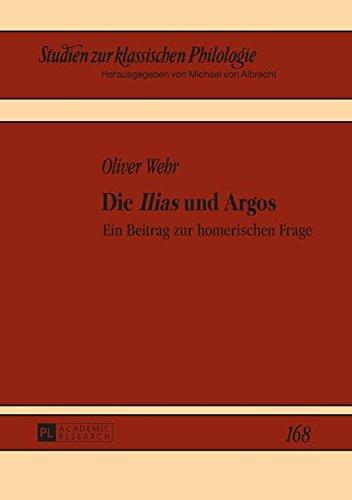 Die «Ilias» und Argos: Ein Beitrag zur homerischen Frage (Studien zur klassischen Philologie) (German Edition)