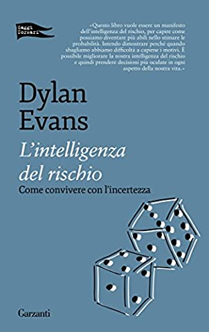 L'intelligenza del rischio: Come convivere con l'incertezza (Italian Edition) (Intelligenza Del Rischio Evans)
