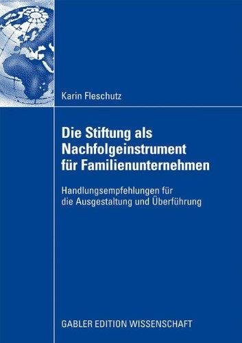 Die Stiftung als Nachfolgeinstrument für Familienunternehmen: Handlungsempfehlungen für die Ausgestaltung und Überführung