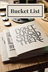 Bucket List: Don't Just Stand There, Bucket List Journal, Checklist, Ideas, Goals, Dreams & Deadlines, Travel Book, Notebook (Elite Bucket List) Paperback
