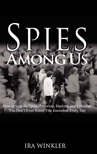 (Spies Among Us: How to Stop the Spies, Terrorists, Hackers, and Criminals You Don't Even Know You Encounter Every Day)