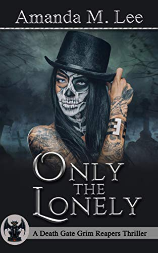 Only The Lonely (A Death Gate Grim Reapers Thriller Book 1) by [Lee, Amanda M.]