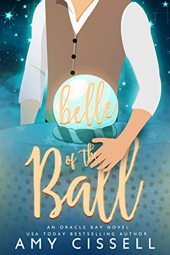 Belle of the Ball (An Oracle Bay Novel Book 3) by [Cissell, Amy]