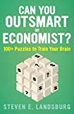 Can You Outsmart an Economist?: 100+ Puzzles to Train Your Brain