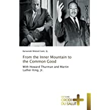 From the Inner Mountain to the Common Good: With Howard Thurman and Martin Luther King, Jr.