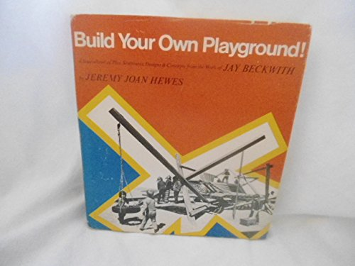 (Build Your Own Playground (A Sourcebook of Play Sculptures, Designs & Concepts from the Work of Jay Beckwith))