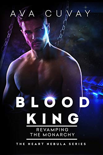 Blood King: Revamping the Monarchy (The Heart Nebula Book 3) by [Cuvay, Ava]