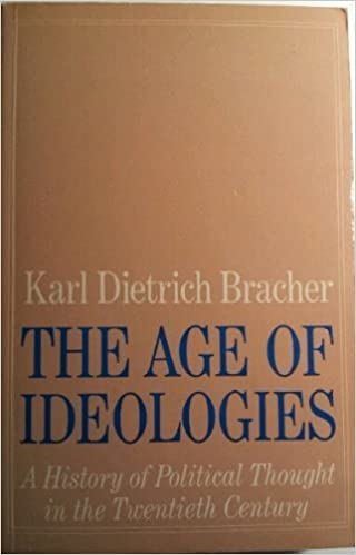 The Age of Ideologies: A History of Political Thought in the Twentieth Century by Karl Dietrich Bracher (1985-12-03)