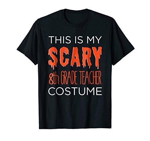 My SCARY 8th Grade Teacher Costume Fun School Halloween Tee