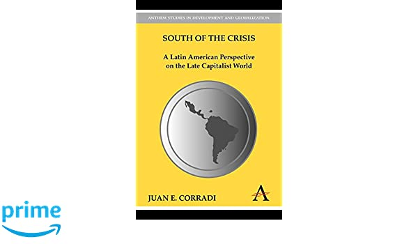 South of the Crisis: A Latin American Perspective on the Late Capitalist World