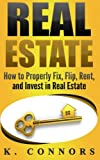 img - for Real Estate: How to Properly Fix, Flip, Rent, and Invest in Real Estate book / textbook / text book
