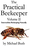 The Practical Beekeeper Volume II Intermediate Beekeeping Naturally