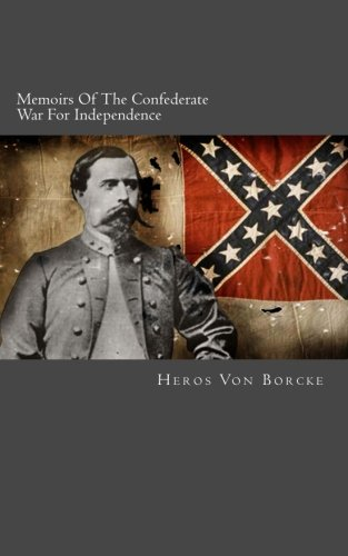 Memoirs Of The Confederate War For Independence: Complete In One Volume