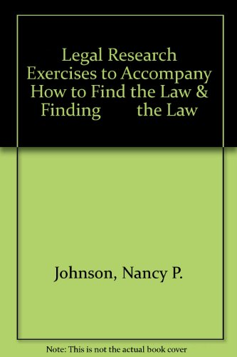 Legal Research Exercises to Accompany How to Find the Law & Finding        the Law
