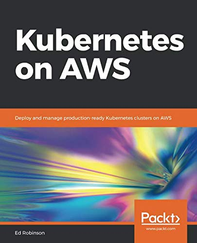 Kubernetes on AWS: Deploy and manage production-ready Kubernetes clusters on AWS