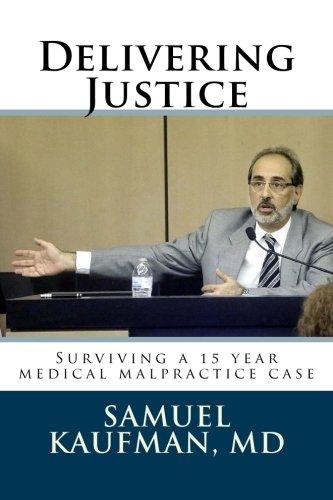 Read Online Delivering Justice: Surviving a 15 year medical malpractice case PDF