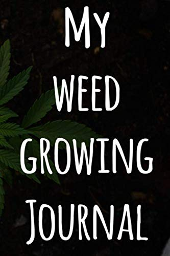 My Weed Growing Journal: The perfect way to record the