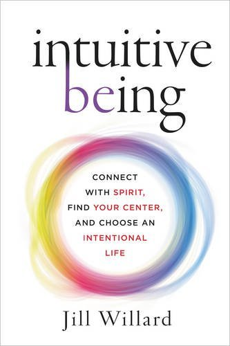 Intuitive Being: Connect with Spirit, Find Your Center, and Choose an Intentional Life [Jill Willard] (Tapa Dura)