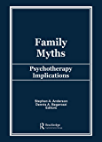 Family Myths: Psychotherapy Implications (Journal of Psychotherapy & the Family)