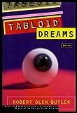 Tabloid Dreams, Robert Olen Butler, 0805031316