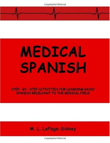 Medical Spanish: Step-By-Step Activities for Learning Basic Spanish Relevant to the Medical Field