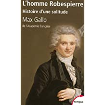 L'homme Robespierre: Histoire d'une solitude