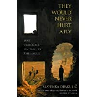 They Would Never Hurt A Fly: War Criminals on Trial in The Hague by Drakulic, Slavenka (2004) Paperback