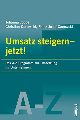 Umsatz steigern - Jetzt!: Das A-Z Programm zur Umsetzung im Unternehmen
