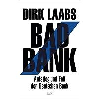 Bad Bank: Aufstieg und Fall der Deutschen Bank