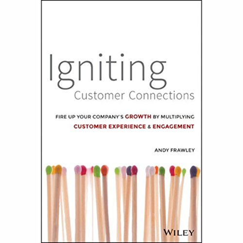 Igniting Customer Connections: Fire up Your Company's Growth by Multiplying Customer Experience & Engagement by Audible Studios