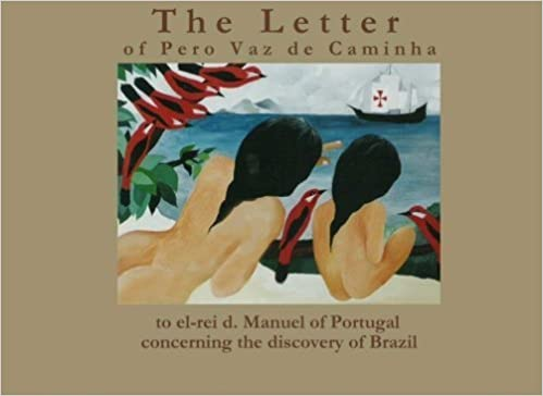 Book The Letter of Pero Vaz de Caminha: to el-rei d. Manuel of Portugal Concerning the Discovery of Brazil by Pero Vaz de Caminha (2011-02-05)